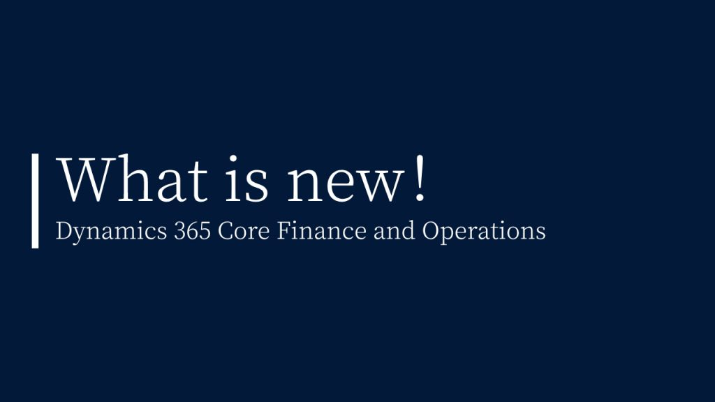 What is new in Dynamics 365 Core Finance and Operations