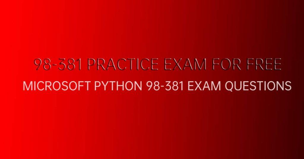 MICROSOFT PYTHON 98-381 EXAM QUESTIONS